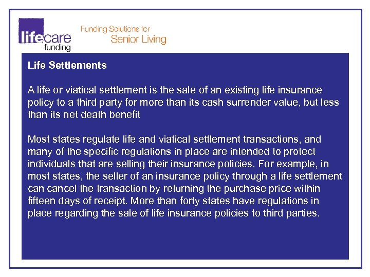 Life Settlements A life or viatical settlement is the sale of an existing life