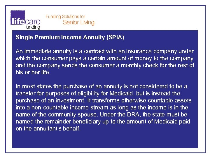 Single Premium Income Annuity (SPIA) An immediate annuity is a contract with an insurance