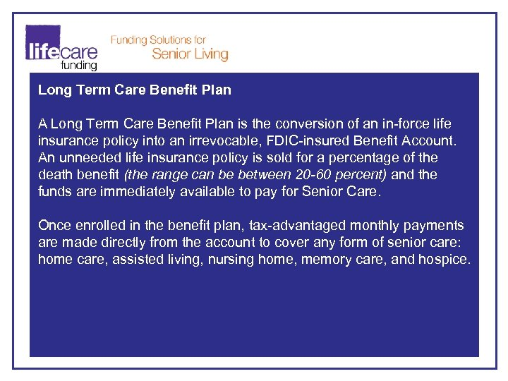 Long Term Care Benefit Plan A Long Term Care Benefit Plan is the conversion