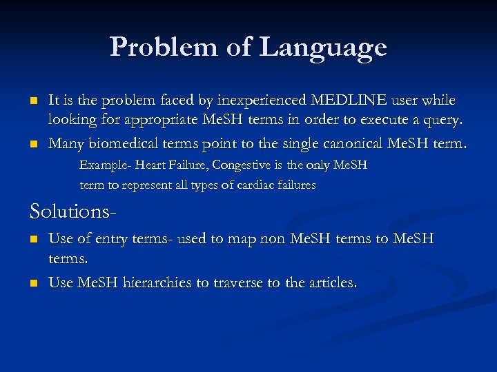 Problem of Language n n It is the problem faced by inexperienced MEDLINE user