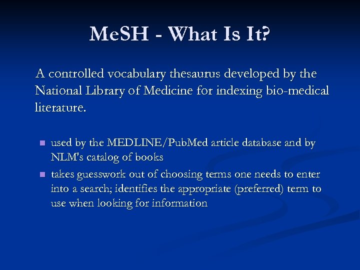 Me. SH - What Is It? A controlled vocabulary thesaurus developed by the National