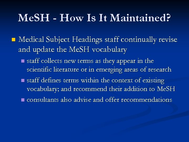 Me. SH - How Is It Maintained? n Medical Subject Headings staff continually revise