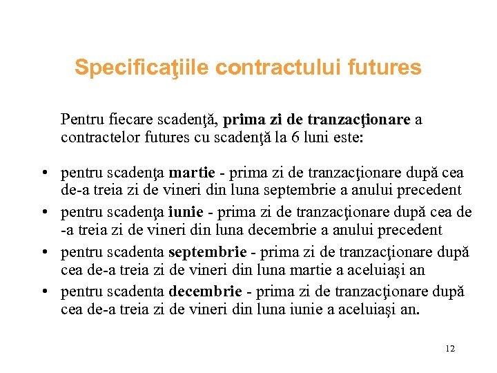 Specificaţiile contractului futures Pentru fiecare scadenţă, prima zi de tranzacţionare a contractelor futures cu