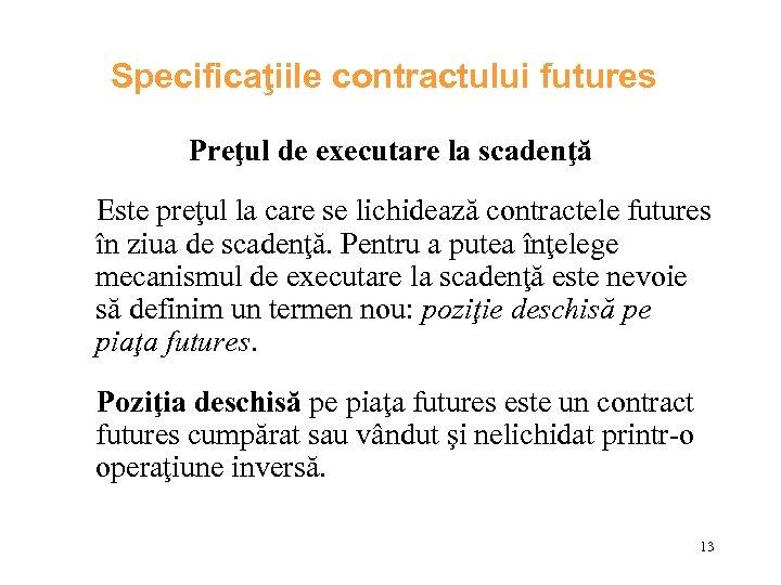 Specificaţiile contractului futures Preţul de executare la scadenţă Este preţul la care se lichidează