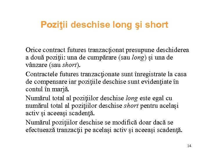 Poziţii deschise long şi short Orice contract futures tranzacţionat presupune deschiderea a două poziţii: