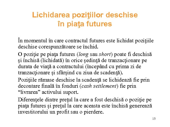 Lichidarea poziţiilor deschise în piaţa futures În momentul în care contractul futures este lichidat