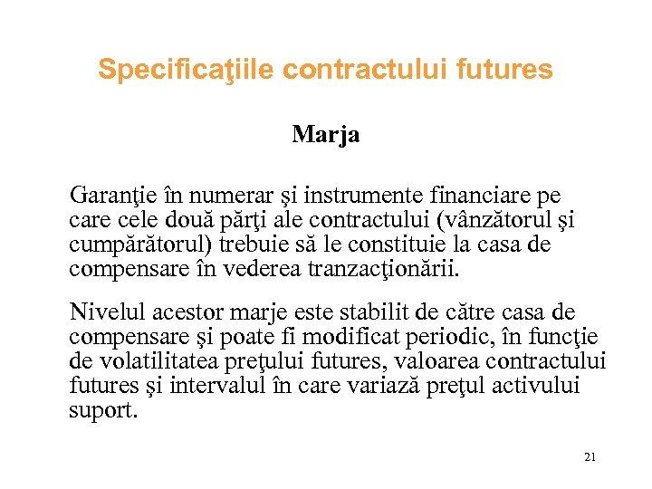 Specificaţiile contractului futures Marja Garanţie în numerar şi instrumente financiare pe care cele două
