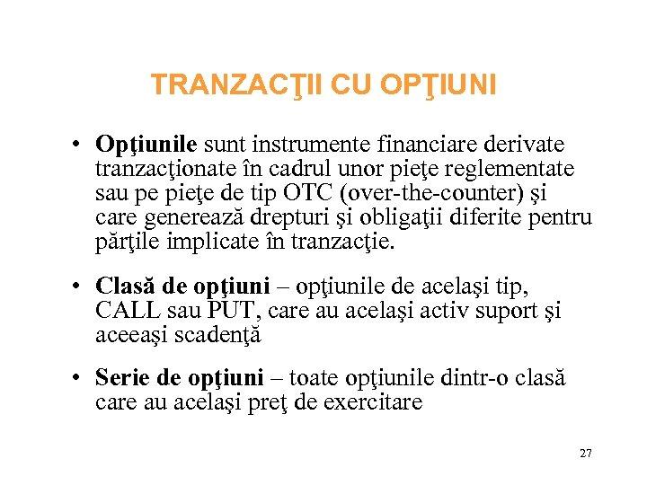 TRANZACŢII CU OPŢIUNI • Opţiunile sunt instrumente financiare derivate tranzacţionate în cadrul unor pieţe