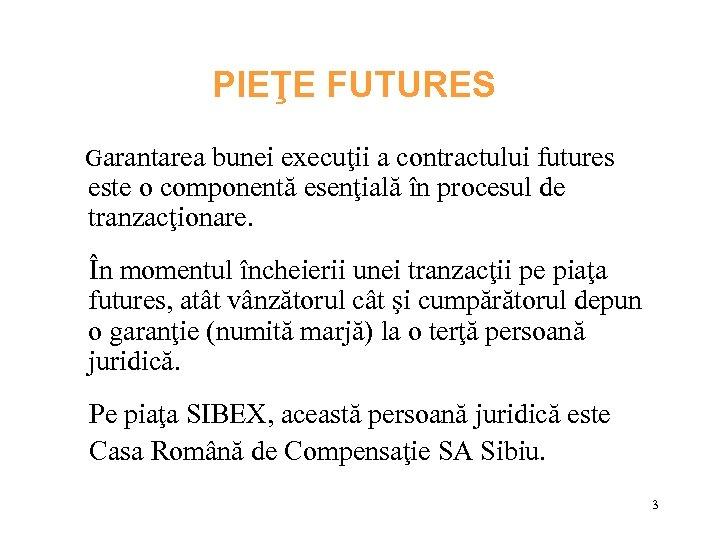 PIEŢE FUTURES Garantarea bunei execuţii a contractului futures este o componentă esenţială în procesul