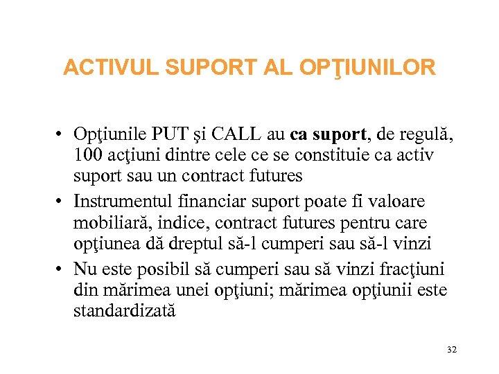 ACTIVUL SUPORT AL OPŢIUNILOR • Opţiunile PUT şi CALL au ca suport, de regulă,