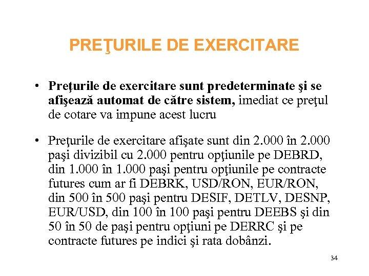 PREŢURILE DE EXERCITARE • Preţurile de exercitare sunt predeterminate şi se afişează automat de
