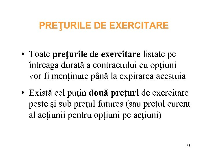 PREŢURILE DE EXERCITARE • Toate preţurile de exercitare listate pe întreaga durată a contractului