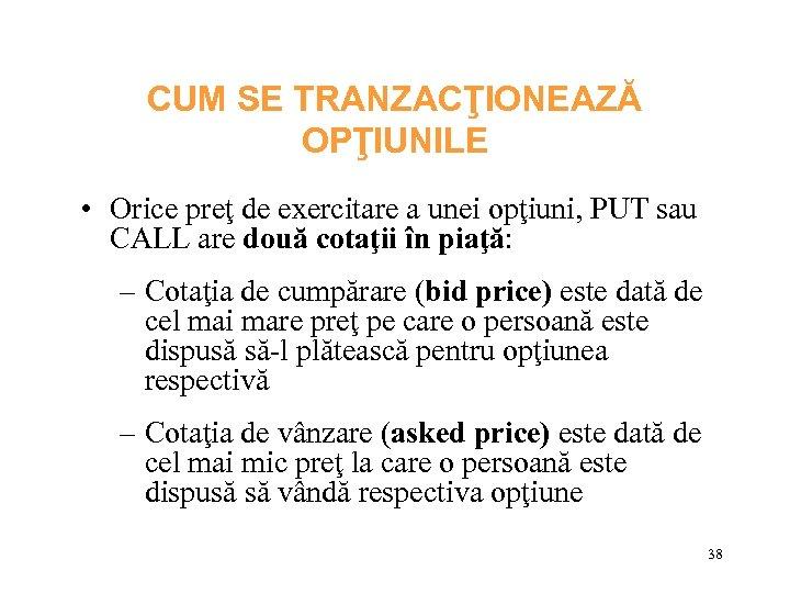 CUM SE TRANZACŢIONEAZĂ OPŢIUNILE • Orice preţ de exercitare a unei opţiuni, PUT sau