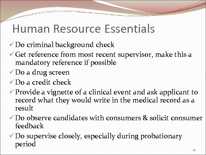 Human Resource Essentials ü Do criminal background check ü Get reference from most recent