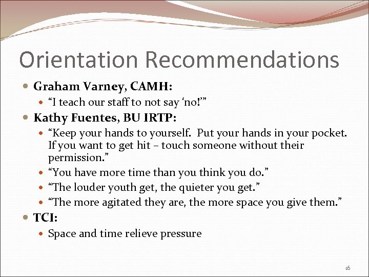 """Orientation Recommendations Graham Varney, CAMH: """"I teach our staff to not say 'no!'"""" Kathy"""