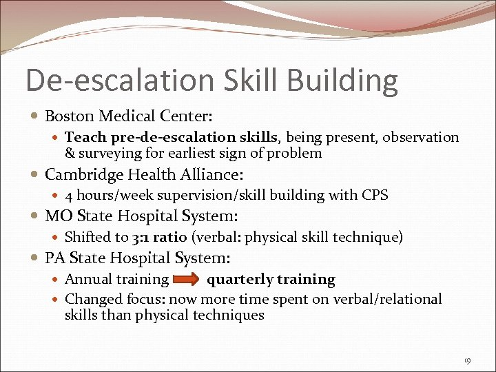 De-escalation Skill Building Boston Medical Center: Teach pre-de-escalation skills, being present, observation & surveying