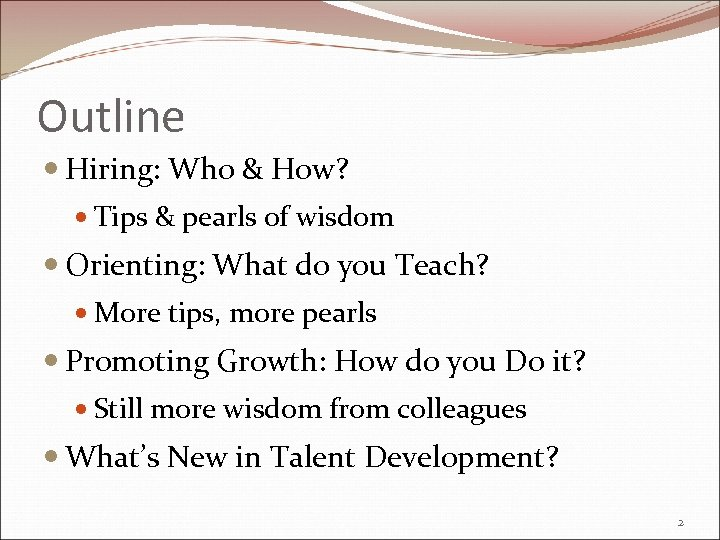 Outline Hiring: Who & How? Tips & pearls of wisdom Orienting: What do you