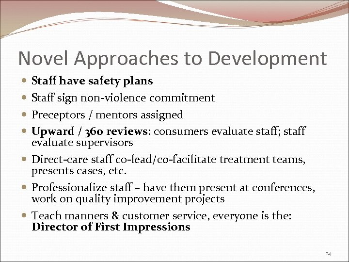 Novel Approaches to Development Staff have safety plans Staff sign non-violence commitment Preceptors /