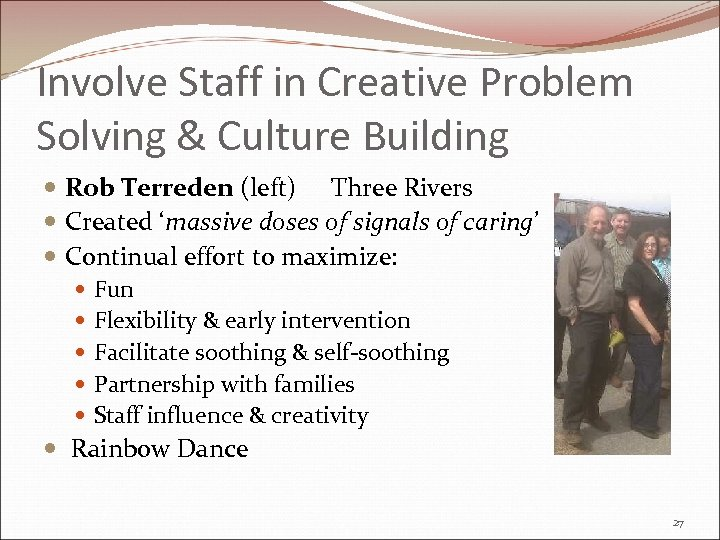 Involve Staff in Creative Problem Solving & Culture Building Rob Terreden (left) Three Rivers