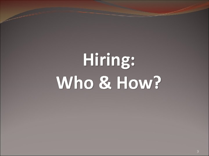 Hiring: Who & How? 3