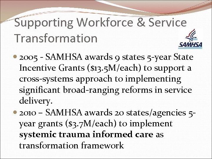 Supporting Workforce & Service Transformation 2005 - SAMHSA awards 9 states 5 -year State