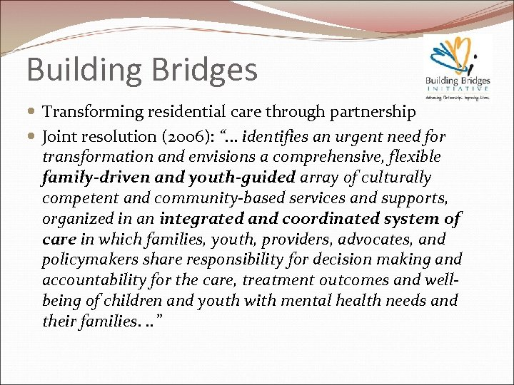 "Building Bridges Transforming residential care through partnership Joint resolution (2006): "". . . identifies"