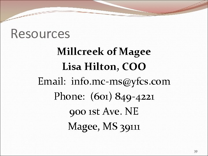 Resources Millcreek of Magee Lisa Hilton, COO Email: info. mc-ms@yfcs. com Phone: (601) 849
