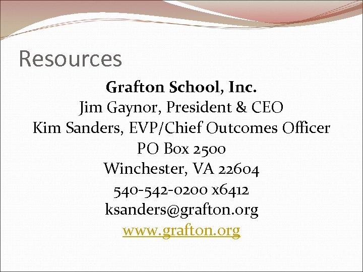 Resources Grafton School, Inc. Jim Gaynor, President & CEO Kim Sanders, EVP/Chief Outcomes Officer