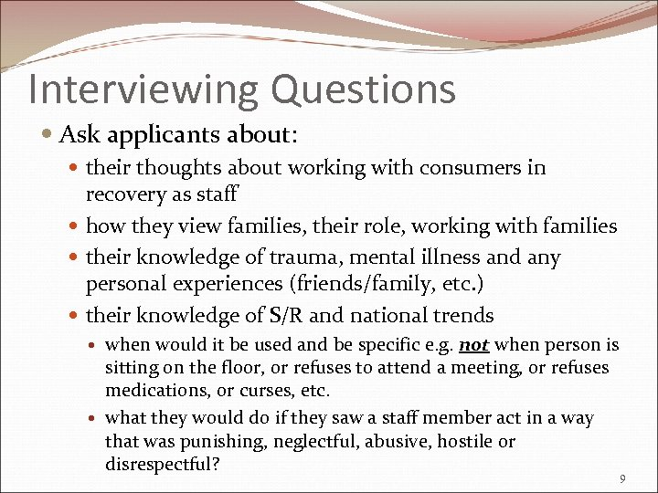 Interviewing Questions Ask applicants about: their thoughts about working with consumers in recovery as