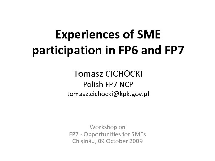 Experiences of SME participation in FP 6 and FP 7 Tomasz CICHOCKI Polish FP