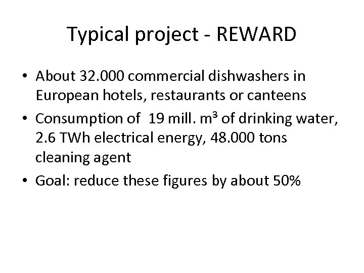Typical project - REWARD • About 32. 000 commercial dishwashers in European hotels, restaurants