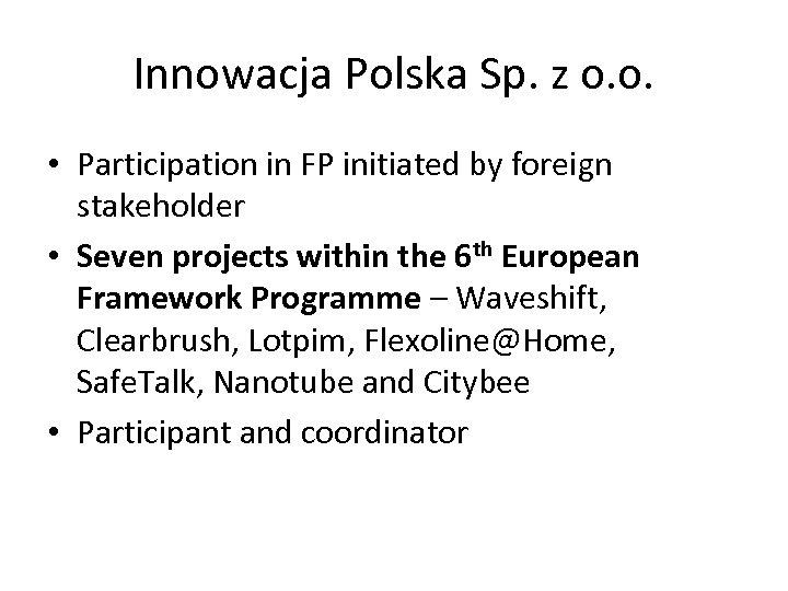 Innowacja Polska Sp. z o. o. • Participation in FP initiated by foreign stakeholder