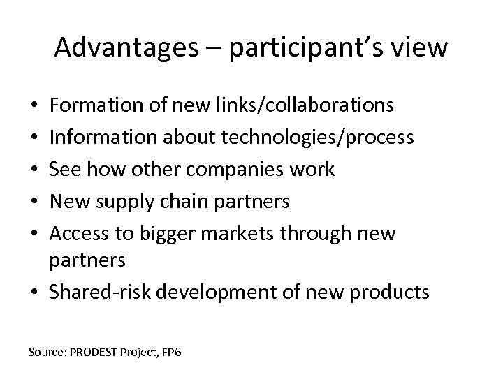 Advantages – participant's view Formation of new links/collaborations Information about technologies/process See how other