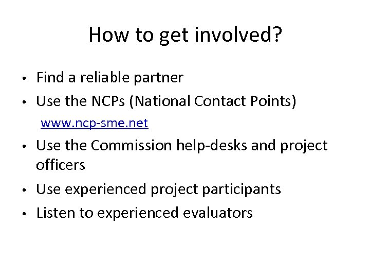 How to get involved? • • Find a reliable partner Use the NCPs (National