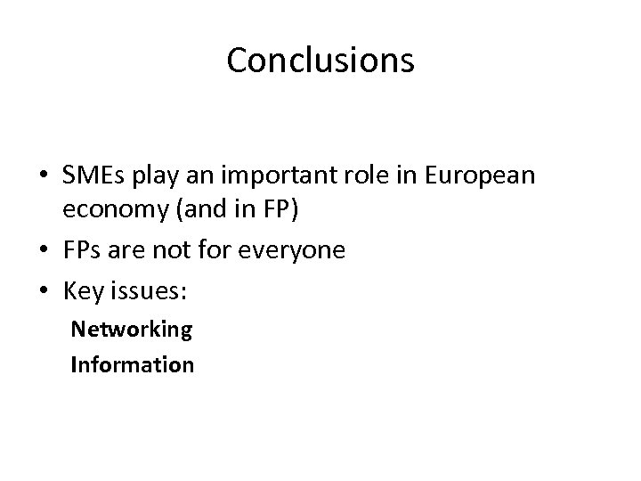 Conclusions • SMEs play an important role in European economy (and in FP) •