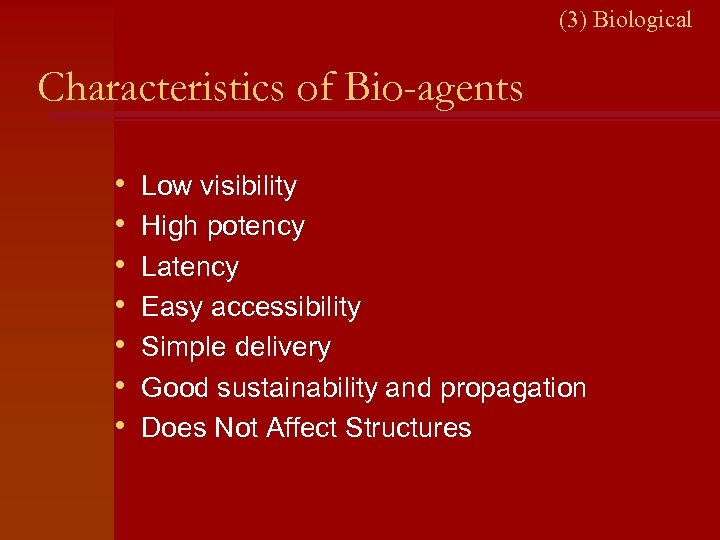 (3) Biological Characteristics of Bio-agents • • Low visibility High potency Latency Easy accessibility