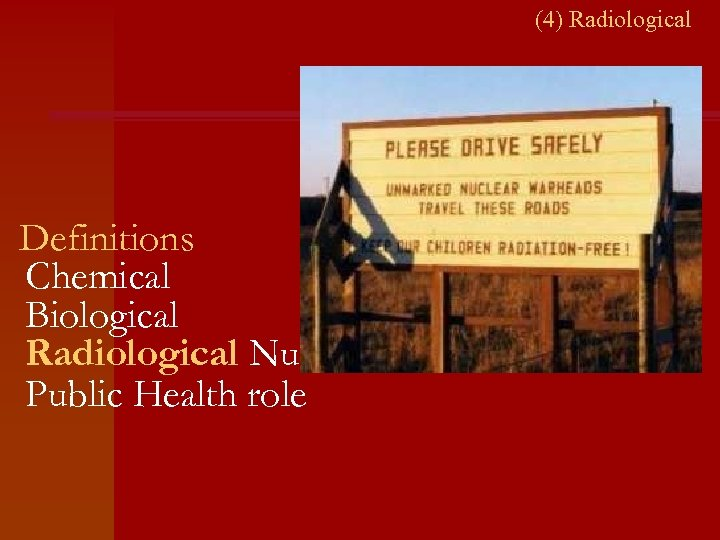 (4) Radiological Definitions Chemical Biological Radiological Nuclear Public Health role