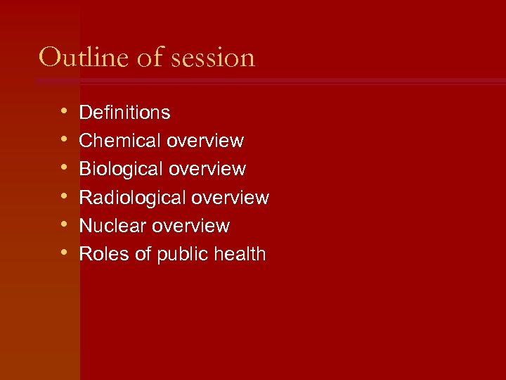 Outline of session • • • Definitions Chemical overview Biological overview Radiological overview Nuclear