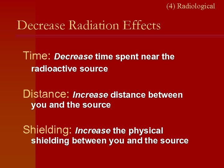 (4) Radiological Decrease Radiation Effects Time: Decrease time spent near the radioactive source Distance: