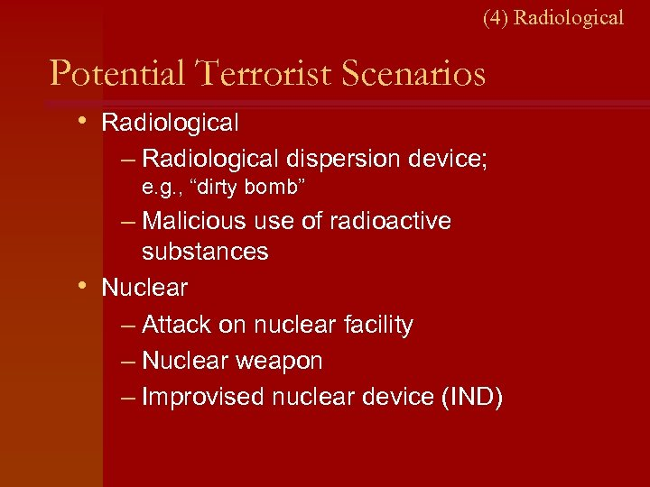 (4) Radiological Potential Terrorist Scenarios • Radiological – Radiological dispersion device; e. g. ,