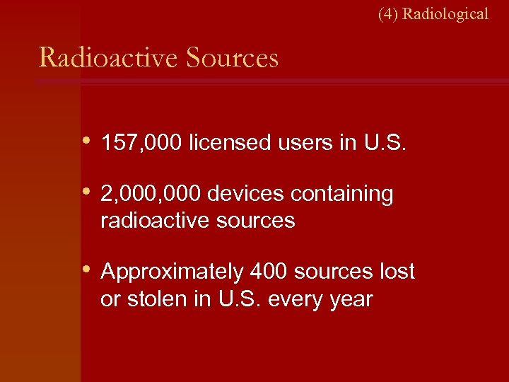 (4) Radiological Radioactive Sources • 157, 000 licensed users in U. S. • 2,