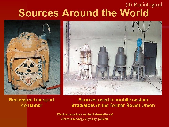 (4) Radiological Sources Around the World Recovered transport container Sources used in mobile cesium