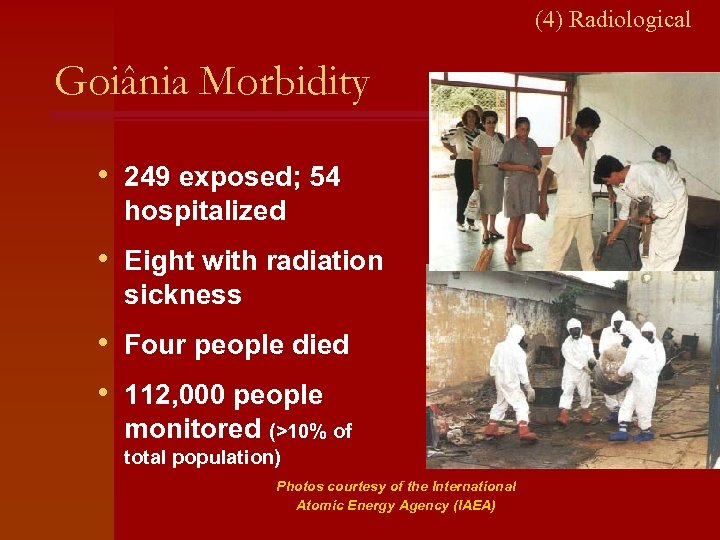 (4) Radiological Goiânia Morbidity • 249 exposed; 54 hospitalized • Eight with radiation sickness