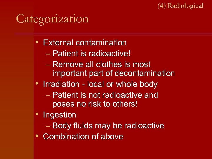(4) Radiological Categorization • External contamination – Patient is radioactive! – Remove all clothes