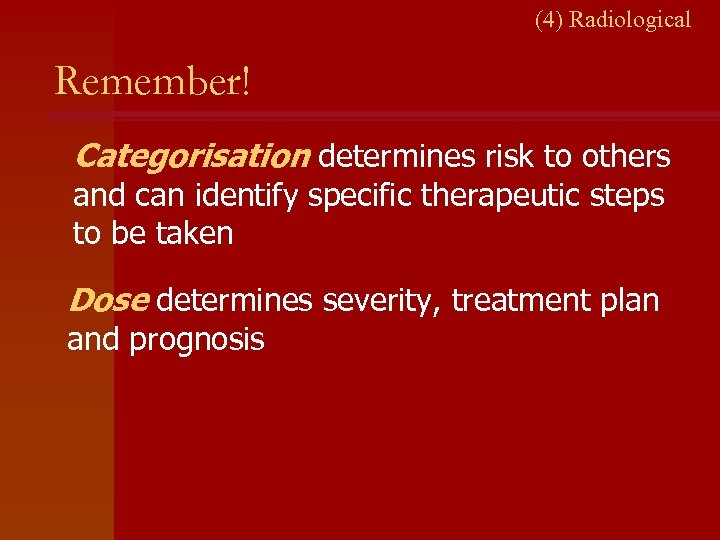 (4) Radiological Remember! Categorisation determines risk to others and can identify specific therapeutic steps