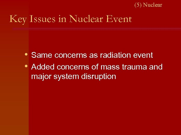 (5) Nuclear Key Issues in Nuclear Event • Same concerns as radiation event •