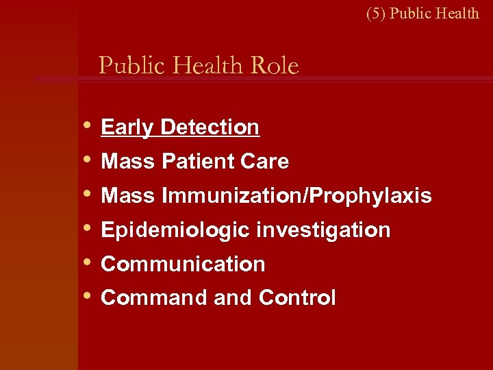(5) Public Health Role • • • Early Detection Mass Patient Care Mass Immunization/Prophylaxis