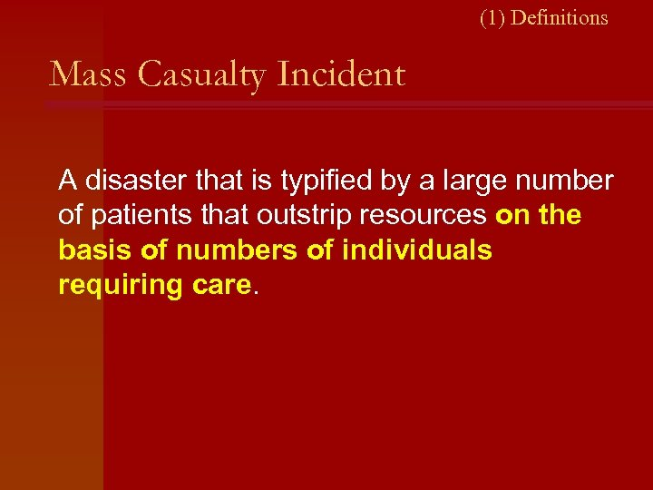 (1) Definitions Mass Casualty Incident A disaster that is typified by a large number