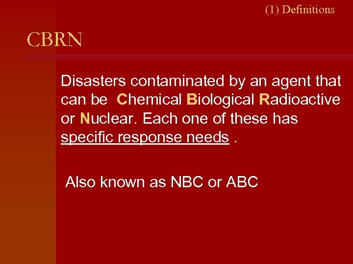 (1) Definitions CBRN Disasters contaminated by an agent that can be Chemical Biological Radioactive