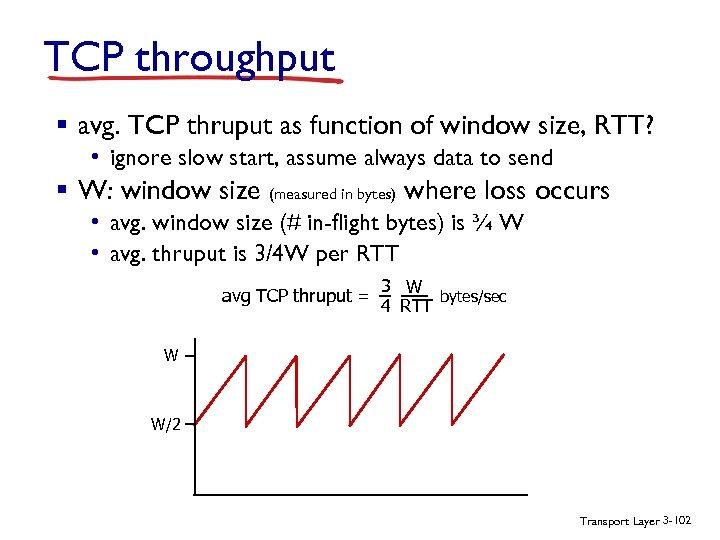 TCP throughput § avg. TCP thruput as function of window size, RTT? • ignore